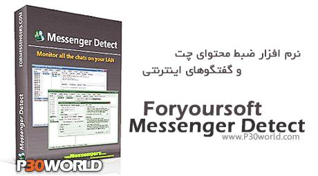 دانلود Foryoursoft Messenger Detect 4.0.5.1 – نرم افزار ضبط محتوای چت و گفتگوهای اینترنتی