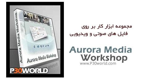 دانلود Aurora Media Workshop v3.4.47 – مجموعه ابزارهای کار بر روی فایل های صوتی و ویدیویی