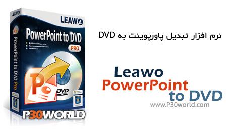 دانلود Leawo PowerPoint to DVD Pro 4.5 – نرم افزار تبدیل فایل های پاور پوینت به دیسک های DVD
